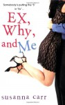 Ex, Why, And Me - Susanna Carr
