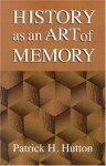 History as an Art of Memory - Patrick H. Hutton