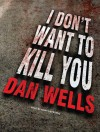 I Don't Want to Kill You (John Cleaver #3) - Dan Wells, Kirby Heyborne