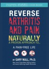 Reverse Arthritis & Pain Naturally: A Proven Approach to a Pain-Free Life - Gary Null