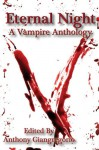 Eternal Night: A Vampire Anthology - Anthony Giangregorio, Caleb J. Ross, Chris Deal, Jessy Marie Roberts, Kelly M. Hudson, Nik Korpon, Axel Taiari, Spencer Wendleton, Edward J. Rathke, David H. Donaghe, Rob X Roman, G.R. Mosca, Tony Schaab, Simon West-Bulford, Christopher J. Dwyer