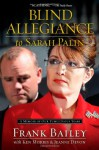 Blind Allegiance to Sarah Palin: A Memoir of Our Tumultuous Years - Frank Bailey, Jeanne Devon, Ken Morris