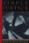 Simple Justice (Benjamin Justice Mystery, Book 1) - John Morgan Wilson