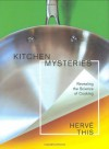 Kitchen Mysteries: Revealing the Science of Cooking - Hervé This
