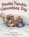 Double Trouble Groundhog Day - Bethany Roberts, Lorinda Bryan Cauley