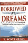 Borrowed Dreams: The Roughest, Toughest Jobs on the Planet...and What I've Learned from Working Them - T. Scott Gross