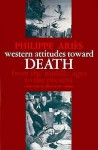 Western Attitudes toward Death: From the Middle Ages to the Present - Philippe Ariès