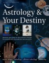 Astrology & Your Destiny: Discover Your Place in the Universe Through the Ancient Arts of Prediction and Divination - Sally Morningstar, Richard Craze, Staci Mendoza, David Bourne