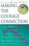 Making the Courage Connection: How People Get from Fear to Freedom and How You Can Too - Doug Hall, David Wecker