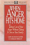 When Anger Hits Home: Taking Care of Your Anger Without Taking It Out on Your Family (Healing for the Heart) - Gary Jackson Oliver, H. Norman Wright