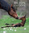 The Foal Is the Goal: Managing Your Mare and Handling a Stallion - Tina Bastian, Tena Bastian