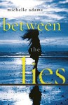 Between the Lies - Michelle Adams