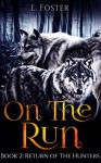 On The Run: Book 2: Return of the Hunters (A Werewolf Paranormal Romance Series) - L. Foster