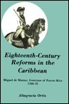 Eighteenth-Century Reforms in the Caribbean: Miguel de Muesas, Governor of Puerto Rico, 1769-76 - Altagracia Ortiz