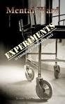 Mental Ward: Experiments - Sarah Doebereiner, Kyle Yadlosky, Guy Medley, L. E. White, John Pham, Gwendolyn Kiste, Frank Collia, Stephanie Nett, Nica Berry, Vic Kerry