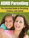 ADHD: ADHD Parenting Made Easy - The Essential Guide to Parenting Children with ADHD (ADHD, Parenting, ADHD Children, Special Education, Child Care) - Matthew Jones, ADHD