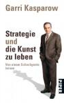 Strategie und die Kunst zu leben: Von einem Schachgenie lernenUnter Mitarbeit von Mig Greengard - Garri Kasparow, Anne Emmert, Dagmar Mallett