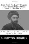 The Out-Of-Body Travel Foundation Journal: Issue Twenty Six: The Bab - Forgotten Baha'i Mystic - Marilynn Hughes