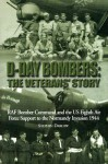 D-Day Bombers: The Veterans' Story: RAF Bomber Command and the US Eighth Air Force Support to the Normandy Invasion 1944 - Steve Darlow