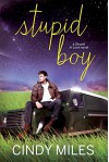 Stupid Boy (New Adult Romance) (Stupid in Love Book 2) - Cindy Miles