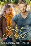 Forget Us Not - Melissa Shirley