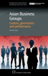 Asian Business Groups: Context, Governance and Performance (Chandos Asian Studies) - Michael Carney