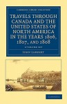 Travels Through Canada and the United States of North America in the Years 1806, 1807, and 1808 2 Volume Set - John Lambert