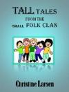 Tall Tales from the Small Folk Clan - Christine Larsen