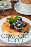 COMFORT FOOD : 30 Recipes for Quick & Easy Home-Cooked Low-Budget Meals - Suzanne Elizabeth Anderson