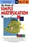 My Book of Simple Multiplication (Kumon Workbooks) - Kumon Publishing