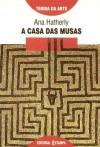 A casa das musas: Uma releitura critica da tradição (Teoria da arte) - Ana Hatherly