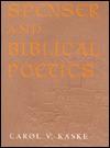 Spenser and Biblical Poetics - Carol V. Kaske