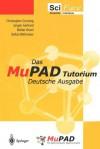 Das Mupad Tutorium: Deutsche Ausgabe - Christopher Creutzig, J. Gerhard, Walter Oevel