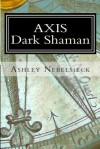 Axis: Dark Shaman - Ashley Nebelsieck