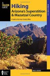 Hiking Arizona's Superstition and Mazatzal Country: A Guide to the Areas' Greatest Hikes (Regional Hiking Series) - Bruce Grubbs