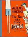 Wallace Hoskins, the Boy Who Grew Down - Cynthia Zarin, Martin Matje