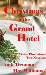 Christmas at the Grand Hotel: White Pine Island Novellas #1 and #2 - Amie Denman, May Williams