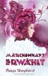 Märchenhaft erwählt - Maya Shepherd