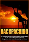 Backpacking: The Ultimate Essential Guide to Backpacking and Hiking for The Average Backpacker with Trails, Backpacking Gear, Expert Secrets, Tips and ... guide, outdoors backpack, advanced Book 2) - Richard Wood