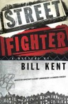 "Street Fighter: A Mystery (N.S. ""Shep"" Ladderback and Andrea Cosicki Mysteries) - Bill Kent"