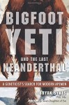 Bigfoot, Yeti, and the Last Neanderthal: A Geneticist's Search for Modern Apemen - Bryan Sykes