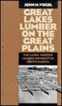 Great Lakes Lumber on the Great Plains: The Laird, Norton Lumber Company In South Dakota - John N. Vogel, Wayne Franklin