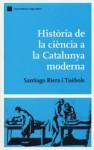 Història de la ciència a la Catalunya moderna - Santiago Riera i Tuebols