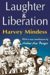Laughter & Liberation - Harvey Mindess, Arthur Asa Berger