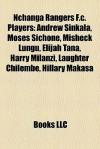 Nchanga Rangers F.c. Players: Andrew Sinkala, Moses Sichone, Elijah Tana, Misheck Lungu, Harry Milanzi, Laughter Chilembe, Hillary Makasa - Books LLC
