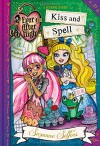 Ever After High: Kiss and Spell (A School Story) - Suzanne Selfors