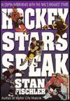 Hockey Stars Speak: In-Depth Interviews with the NHL's Biggest Stars - Stan Fischler