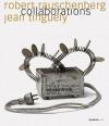 Robert Rauschenberg & Jean Tinguely: Collaborations - Roland Wetzel, Manuela Kraft, Mari Dumett