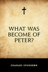 What Was Become of Peter? - Charles Spurgeon