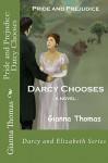 By Gianna Thomas Pride and Prejudice: Darcy Chooses: An Accident, a Chance Meeting, a Dance and Romance . . . But Wil (1st Edition) - Gianna Thomas